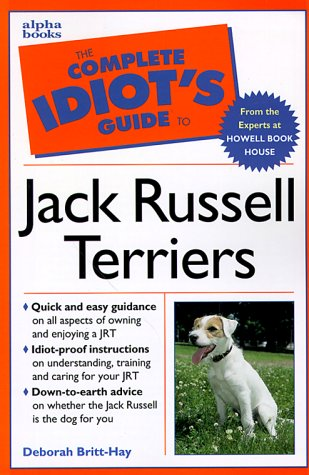 The Complete Idiot's Guide to Owning, Raising and Training a Jack Russell Terrier