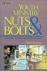 Youth Ministry Nuts & Bolts: Mastering The Ministry Behind The Scenes
