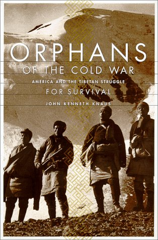 Orphans of the Cold War: America and the Tibetan Struggle for Survival