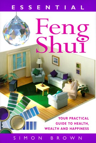 Essential Feng Shui Your Practical Guide To Health Wealth And