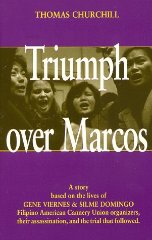 Triumph Over Marcos: A Story Based On The Lives Of Gene Viernes & Silme Domingo, Filipino American Cannery Union Organizers, Their Assassination, And The Trial That Followed