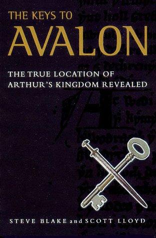 Keys to Avalon: The True Location of Arthur's Kingdom Revealed