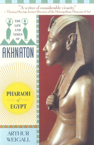 The Life and Times of Akhnaton: Pharaoh of Egypt