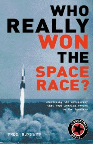 Who Really Won the Space Race?: Uncovering the Conspiracy That Kept America Second to the Russians (Conspiracy Books)