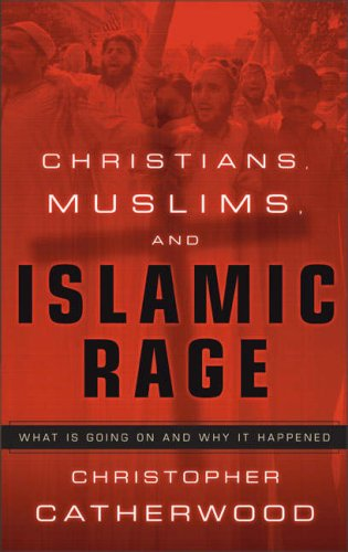 Christians, Muslims, And Islamic Rage by Christopher Catherwood