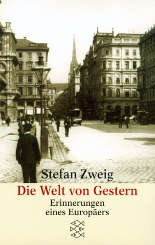 Die Welt von Gestern: Erinnerungen eines Europäers