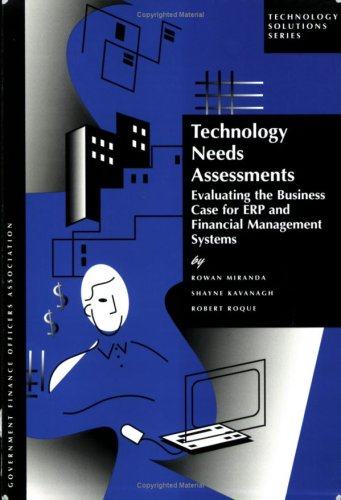Technology Needs Assessments: Evaluating the Business Case for ERP and Financial Management Systems (Technology Solution Series)