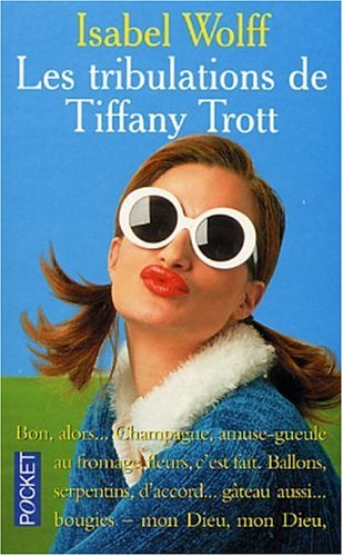 Les Tribulations De Tiffany Trott by Isabel Wolff