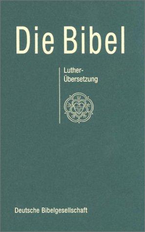 Bibelausgaben, Die Bibel nach der Übersetzung Martin Luthers,... by Martin Luther