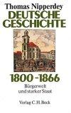 Deutsche Geschichte 1800–1866. Bürgerwelt und starker Staat (Deutsche Geschichte 1800–1918, #1)
