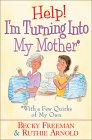 Help! I'm Turning Into My Mother: With a Few Quirks of My Own