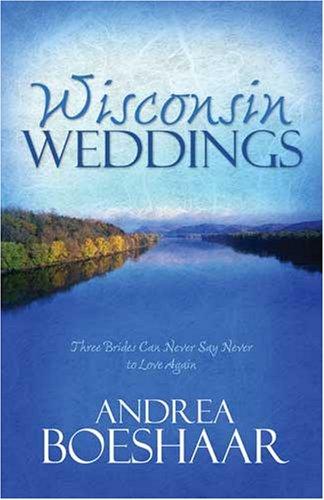 Wisconsin Weddings by Andrea Boeshaar
