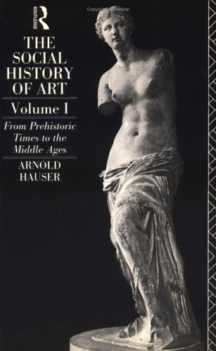 The Social History of Art, Volume 1: From Prehistoric Times to the Middle Ages