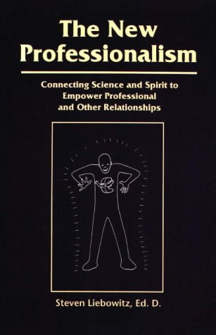 The New Professionalism: Connecting Science & Spirit to Empower Professional & Other Relationships