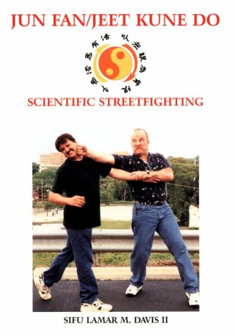 Jun Fan Jeet Kune Do: Scientific Streetfighting
