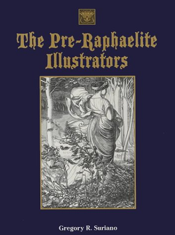 The Pre Raphaelite Illustrators: The Published Graphic Art Of The English Pre Raphaelites And Their Associates: With Critical Biographical Essays And Illustrated Catalogues Of The Artists' Engraved Works