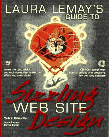 Laura Lemay's Guide to Sizzling Web Sites: With CDROM [With Hyperlinked, Source Code, Images, Scripts, Applets]