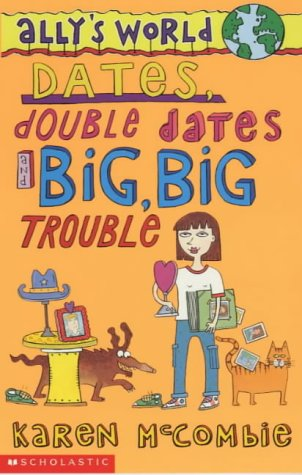 Dates, Double Dates and Big, Big Trouble (Ally's World, #2)
