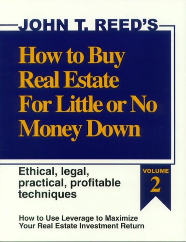 How to Buy Real Estate for Little or No Money Down: How to Use Leverage to Maximize Your Real Estate Investment Return: Ethical, Legal, Practical, Profitable Techniques