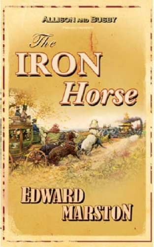 The Iron Horse by Edward Marston