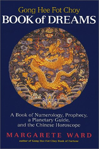 Gong Hee Fot Choy Book of Dreams: A Book of Numerology, Prophecy, a Planetary Guide, and the Chinese Horoscope