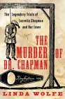 The Murder of Dr. Chapman: The Legendary Trials of Lucretia Chapman and Her Lover