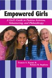 Empowered Girls: A Girl's Guide to Positive Activism, Volunteering, and Philanthropy