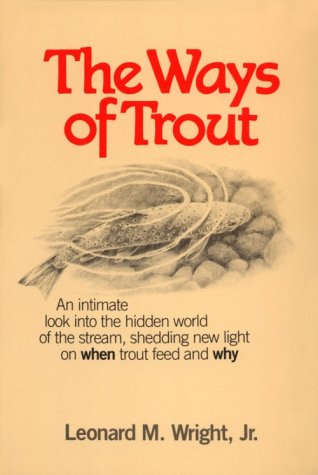 The Ways of Trout by Leonard M. Wright Jr.