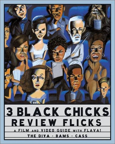 3 Black Chicks Review Flicks: A Film and Video Guide with Flava!