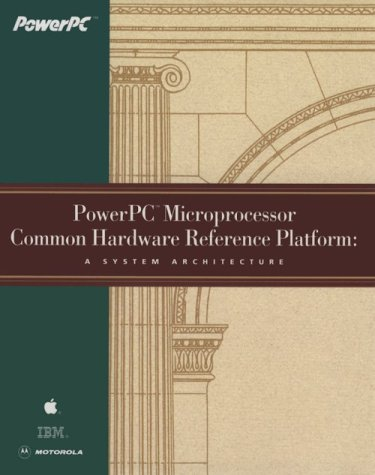 Power Pc Microprocessor Common Hardware Reference Platform: A System Architecture