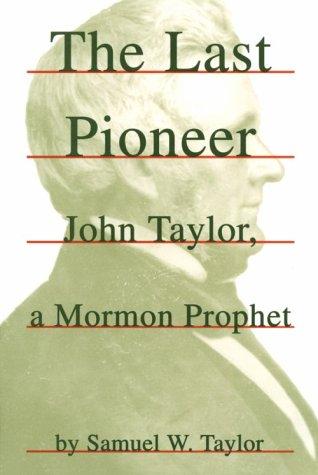 The Last Pioneer: John Taylor, a Mormon Prophet