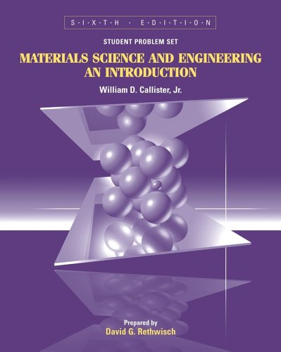Materials Science and Engineering, Student Problem Set Supplement: An Introduction