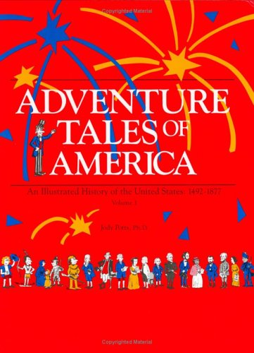 Adventure Tales Of America: An Illustrated History Of The United States, 1492 1877