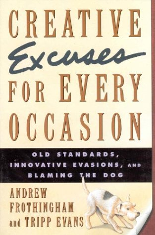 Creative Excuses For Every Occasion: Old Standards, Innovative Evasions, And Blaming The Dog