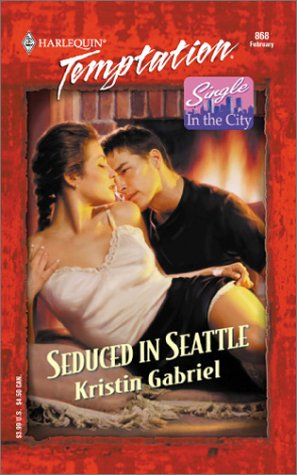 Seduced In Seattle (Single In The City) (Harlequin Temptation)