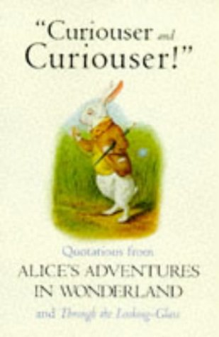 Curiouser and Curiouser!: The Alice Book of Quotations