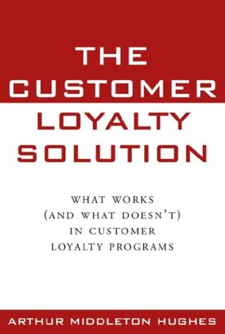 The Customer Loyalty Solution by Arthur Middleton Hughes