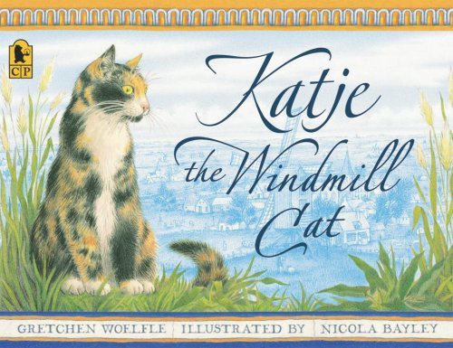 Ebook Katje, the Windmill Cat by Gretchen Woelfle TXT!