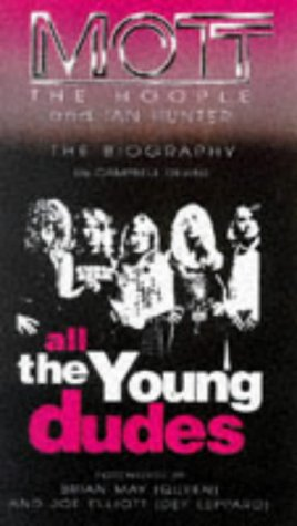 All the Young Dudes: Mott the Hoople and Ian Hunter : The Official Biography