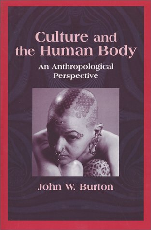 Culture And The Human Body by John W. Burton