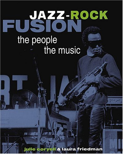 jazz rock fusion the people the music by julie coryell. Black Bedroom Furniture Sets. Home Design Ideas