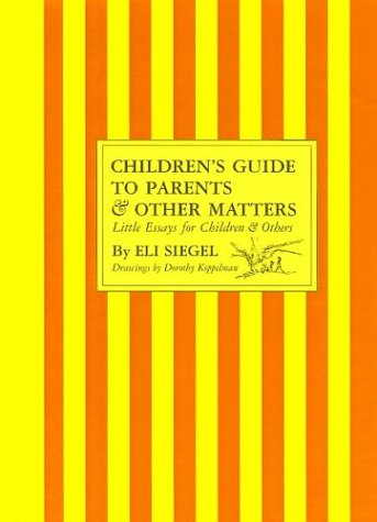 Children's Guide To Parents And Other Matters; Little Essays For Children And Others