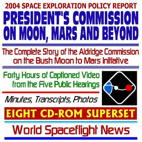 2004 Moon, Mars and Beyond: A Journey to Inspire, Innovate, and Discover--The Complete Story of the Aldridge Commission on the Bush Moon to Mars NASA Initiative ... Background Materials