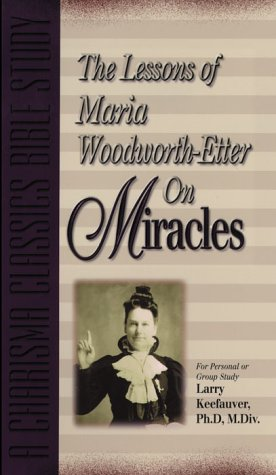The Lessons of Maria Woodworth-Etter Om Miracles