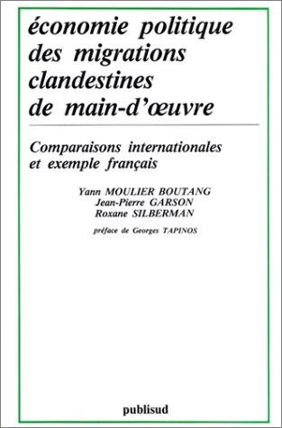 ڳeconomie Politique Des Migrations Clandestines De Main D'oڊvre: Comparaisons Internationales Et Exemple Franۅcais