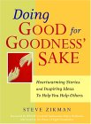 Doing Good for Goodness' Sake: Heartwarming Stories and Inspiring Ideas to Help You Help Others