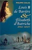 Louis II de Bavière et Elisabeth d'Autriche, âmes soeurs