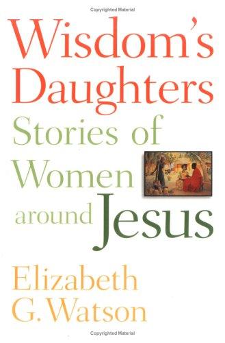 Wisdom's Daughters: Stories Of Women Around Jesus