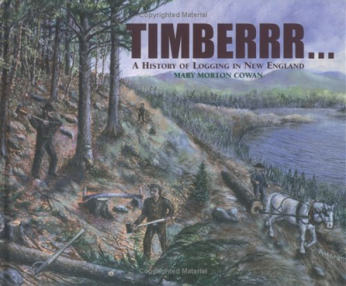 Timberrr...: A History of Logging in New England