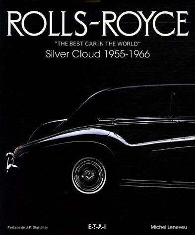 "Rolls Royce: ""The Best Car In The World:  Silver Cloud, 1955 1966"